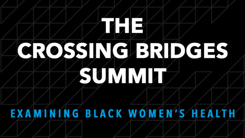 The Crossing Bridges Summit - Examining Black Women's Health