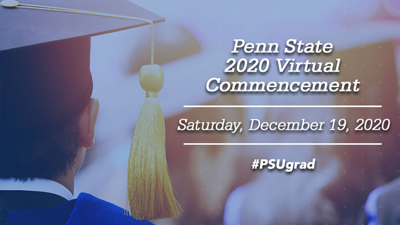 Penn State 2020 Virtual Commencement. Saturday, December 19, 2020. #psugrad