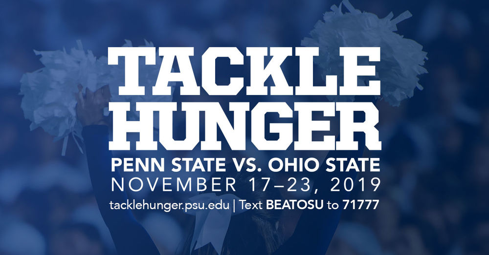 "Blue image of cheerleader from the back with white text reading ""Tackle Hunger, Penn State vs Ohio State, Novermber 17-23, 2019, tacklehunger.psu.edu, Text BEATOSU to 71777"""